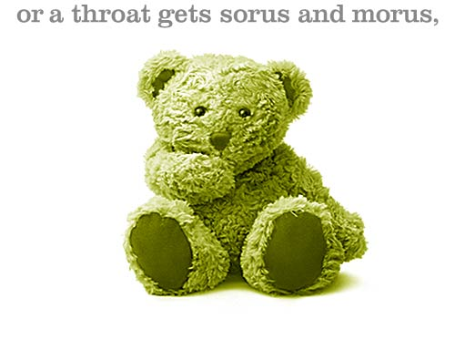 Teddy Bear covering mouth: or a throat gets sorus and morus